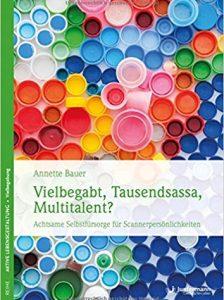 Annette Bauer: Vielbegabt, Tausendsassa, Multitalent?