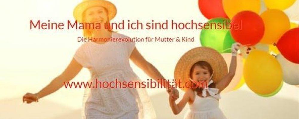 """Die Essenz meines """"Meine Mama und ich sind hochsensibel"""" – Die Harmonierevolution für Mutter und Kind,  Onlinekongresses"""