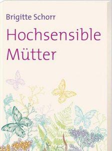 Brigitte Schorr: Hochsensible Mütter