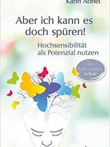 Karin Abriel: Aber ich kann es doch spüren! Hochsensibilität als Potential nutzen