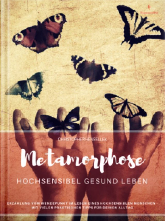 Christopher Hensellek: Metamorphose – Hochsensibel gesund leben
