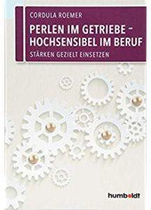 Cordula Römer: Perlen im Getriebe – Hochsensibel im Beruf