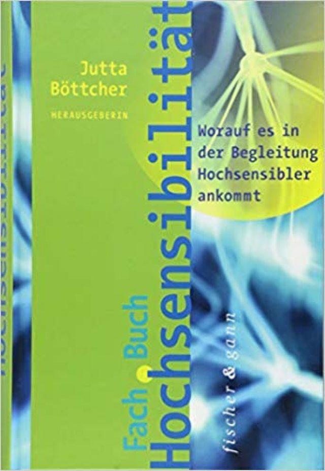 Jutta Böttcher (Hrsg) – Fachbuch Hochsensibilität: Worauf es in der Begleitung Hochsensibler ankommt