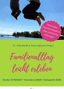 Familienalltag leicht erleben: Kinder STÄRKEN * Visionen LEBEN * Entspannt SEIN
