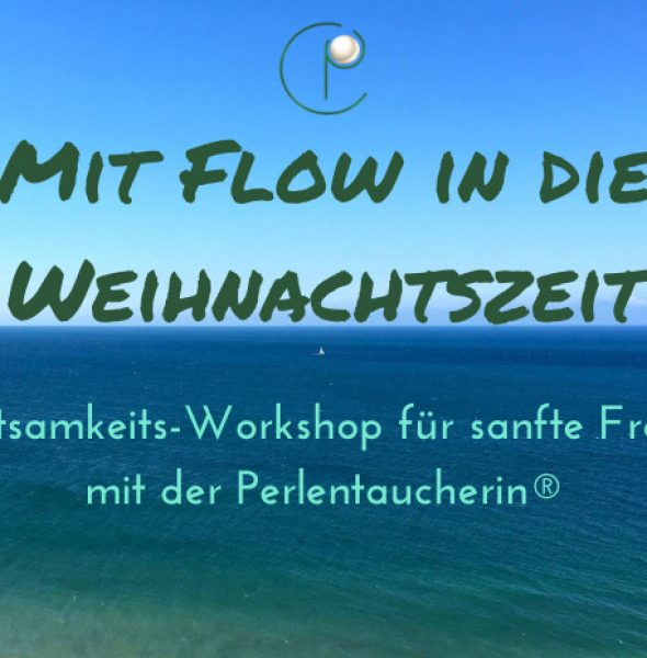 Mit FLOW in die Weihnachtszeit – Achtsamkeits-Workshop für sanfte Frauen mit der Perlentaucherin®
