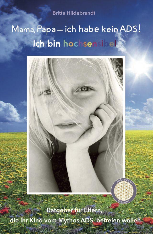 Britta Hildebrandt: Mama, Papa-ich hab kein ADS! Ich bin hochsensibel