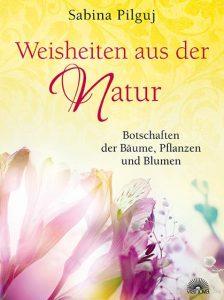 Sabina Pilguj: Weisheiten aus der Natur